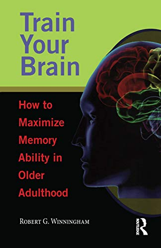 9780895033499: Train Your Brain: How to Maximize Memory Ability in Older Adulthood