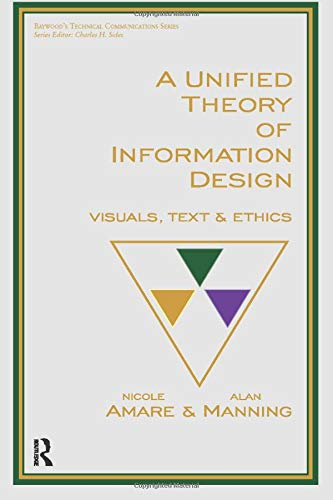9780895037794: A Unified Theory of Information Design: Visuals, Text and Ethics (Baywood's Technical Communications)
