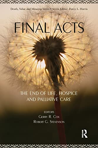 9780895038661: Final Acts: The End of Life: Hospice and Palliative Care (Death, Value and Meaning Series)