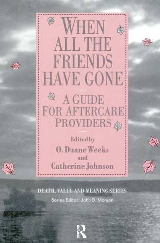 9780895039569: When All the Friends Have Gone: A Guide for Aftercare Providers (Death, Value and Meaning Series)