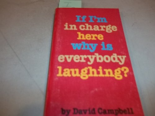 If I'm in Charge Here, Why is Everybody Laughing?: Campbell, David