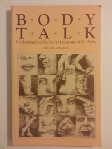 Body Talk : Understanding the Secret Language of the Body.