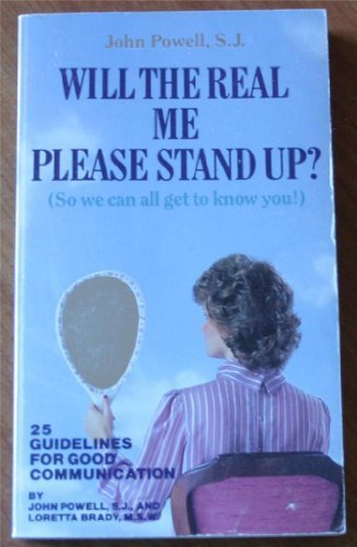 Will the Real Me Please Stand Up? (So We Can All Get to Know You!: 25 Guidelines for Good Communication) (9780895053473) by Powell, John; Brady, Loretta