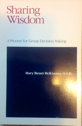 9780895054494: Sharing Wisdom: A Process for Group Decision Making