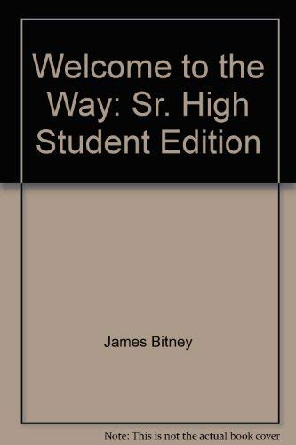 Welcome to the Way: Sr. High Student Edition: Jim Bitney, Yvette Nelson