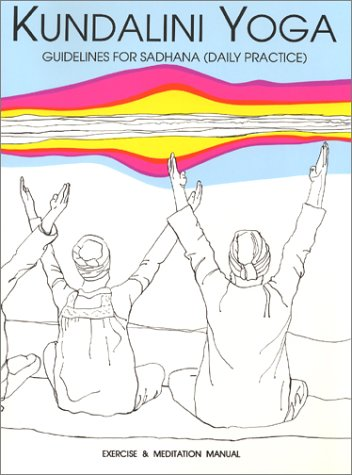 Sadhana Guidelines: For Kundalini Yoga Daily Practice: Khalsa, M.S.S. Gurucharan Singh