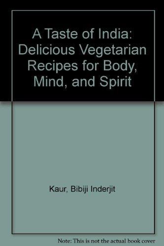 A Taste of India: Delicious Vegetarian Recipes: Kaur, Bibiji Inderjit