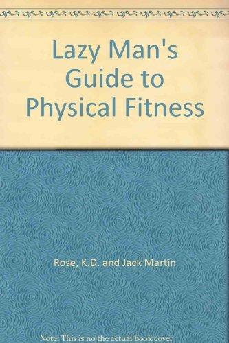 The Lazy Man's Guide to Physical Fitness: Rose, Kenneth D.; Martin, Jack Dies