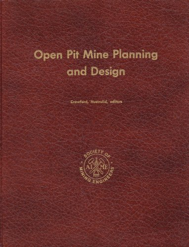 Open Pit Mine Planning and Design: Crawford, John T. III; Hustrulid, William A. (editors)