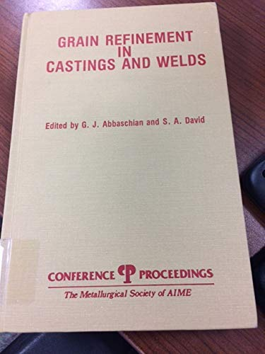 9780895204578: Grain Refinement in Casting and Welds (Conference proceedings / the Metallurgical Society of AIME)