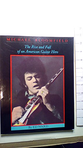 9780895241573: Michael Bloomfield, the rise and fall of an American guitar hero