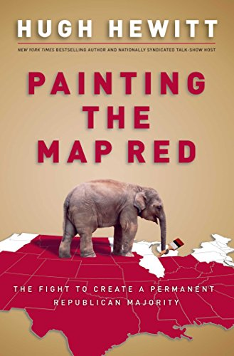 Painting the Map Red: The Fight to Create a Permanent Republican Majority: Hewitt, Hugh