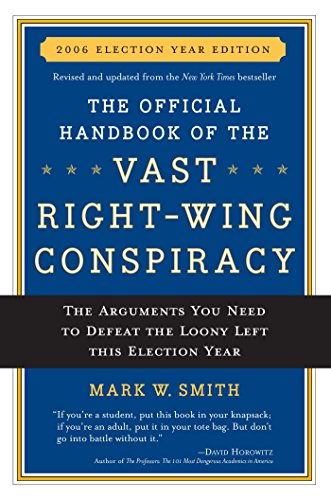 9780895260277: The Official Handbook of the Vast Right-wing Conspiracy 2006: The Arguments You Need to Defeat The Loony Left This Election Year