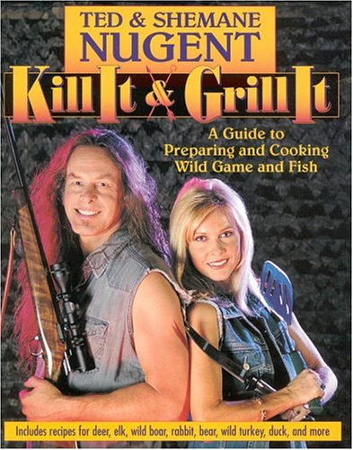 9780895260369: Kill It & Grill It: A Guide To Preparing And Cooking Wild Game And Fish