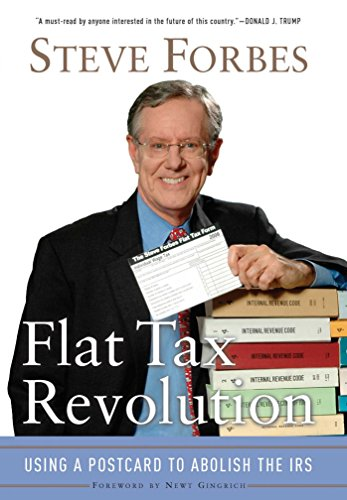 Flat Tax Revolution: Using a Postcard to Abolish the IRS: Forbes, Steve