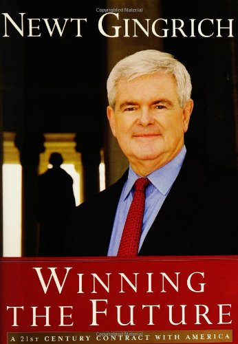 Winning The Future A 21st Century Contract With America: Gingrich, Newt *SIGNED by Author*