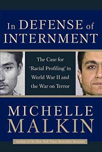 In Defense of Internment: The Case for Racial Profiling in World War II and the War on Terror: ...