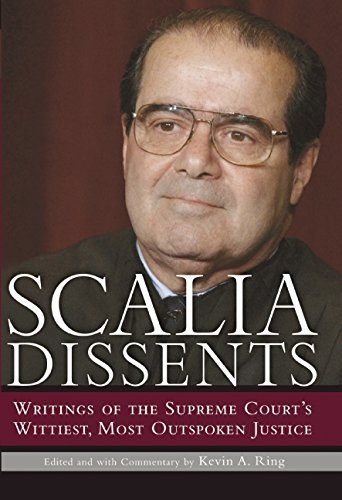 Scalia Dissents: Writings of the Supreme Court's Wittiest, Most Outspoken Justice [signed]