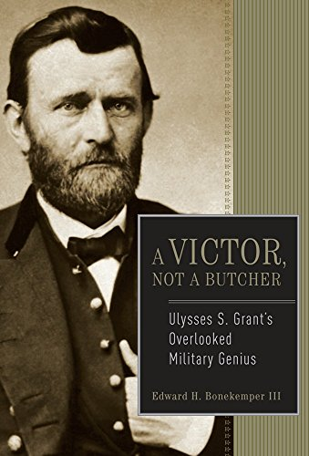 A Victor, Not a Butcher : Ulysses S. Grant's Overlooked Military Genius
