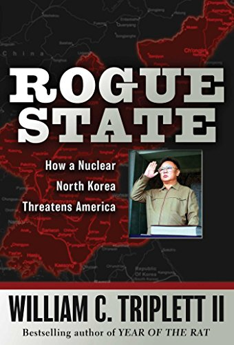 Rogue State: How a Nuclear North Korea Threatens America: Triplett, William C.