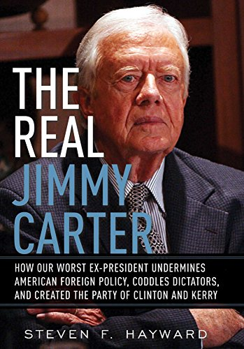 9780895260901: The Real Jimmy Carter: How Our Worst Ex-President Undermines American Foreign Policy, Coddles Dictators and Created the Party of Clinton and Kerry