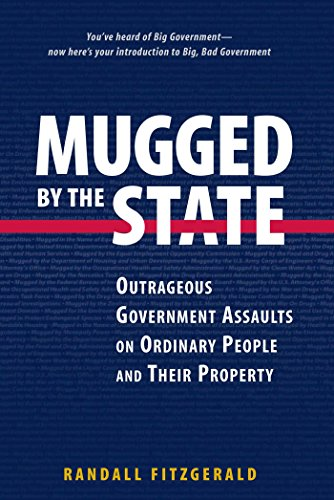 9780895261021: Mugged by the State: Outrageous Government Assaults on Ordinary People and Their Property
