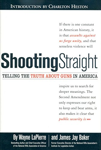 Shooting Straight: Telling the Truth About Guns in America (0895261235) by Wayne Lapierre; James Jay Baker