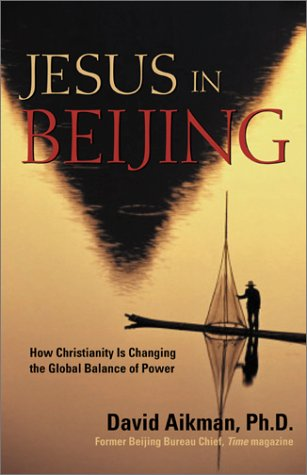 Jesus In Beijing How Christianity is Transforming China and Changing the Global Balance of Power: ...