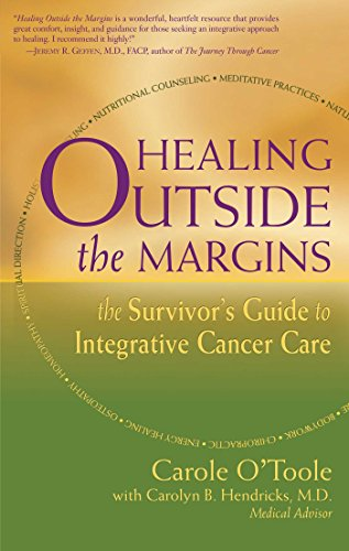 9780895261335: Healing Outside the Margins: The Survivor's Guide to Integrative Cancer Care