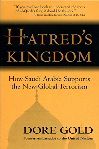 Hatred's Kingdom: How Saudi Arabia Supports the New Global Terrorism (0895261359) by Dore Gold