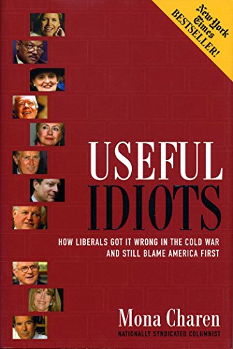 9780895261397: Useful Idiots: How Liberals Got it Wrong in the Cold War and Still Blame America First