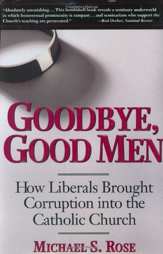 9780895261441: Goodbye, Good Men: How Liberals Brought Corruption into the Catholic Church