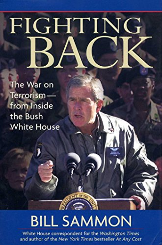 Fighting Back: The War on Terrorism--from Inside the Bush White House: Sammon, Bill