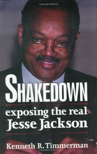 Shakedown: Exposing the Real Jesse Jackson: Timmerman, Kenneth R.
