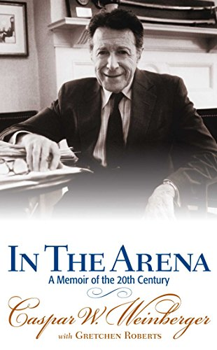 In the Arena: A Memoir of the 20th Century (Autographed): Weinberger, Caspar W.; Roberts, Gretchen