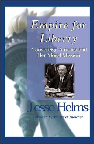 9780895261687: Empire for Liberty: The Foreign Policy Speeches and Writings of Jesse Helms