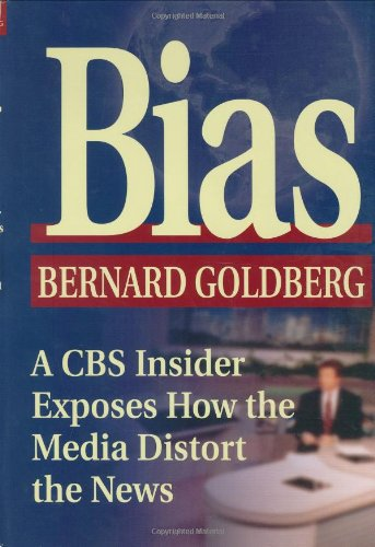 Bias: A CBS Insider Exposes How the: Bernard Goldberg