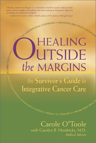 9780895261939: Healing Outside the Margins: The Survivor's Guide to Integrative Cancer Care