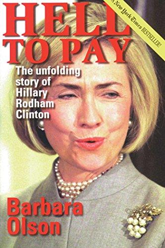 Hell to Pay: The Unfolding Story of Hillary Rodham Clinton: Barbara Olson