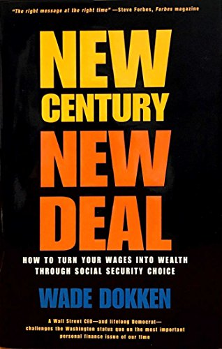 New Century, New Deal: How to Turn Your Wages into Wealth Through Social Security Choice: Dokken, ...