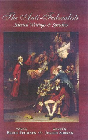 The Anti-Federalists: Selected Writings and Speeches (Conservative Leadership Series)