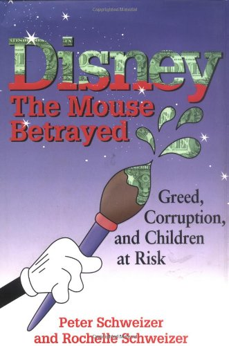 9780895263872: Disney: the Mouse Betrayed: Greed, Corruption, and Children at Risk