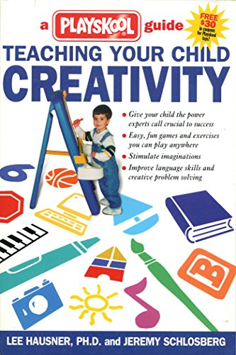 Teaching Your Child Creativity: A Playskool Guide: Hausner, Lee; Schlosberg, Jeremy