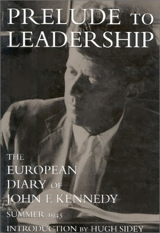 Prelude to Leadership The European Diary of John F Kennedy Summer 1945