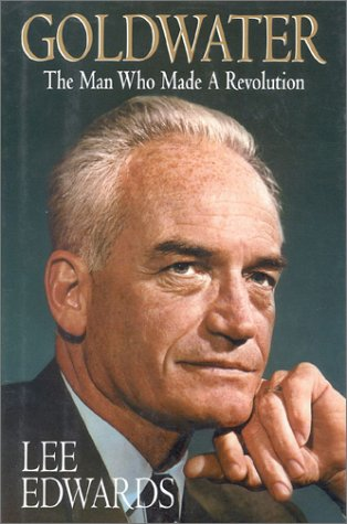 9780895264718: Goldwater: The Man Who Made A Revolution