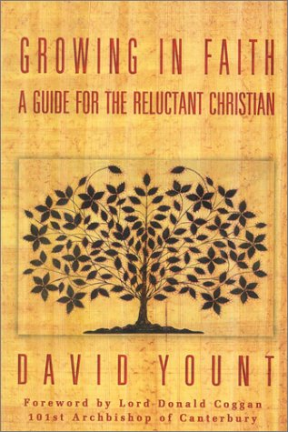 Growing in Faith: A Guide for the Reluctant Christian: Yount, David