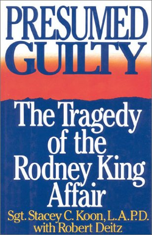 Presumed Guilty: The Tragedy of the Rodney King Affair: Koon, Stacey C., and Deitz, Robert