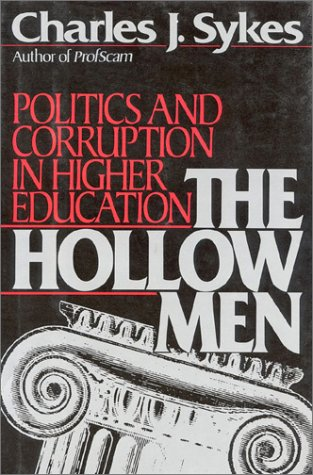 The Hollow Men : Politics and Corruption in Higher Education.: Sykes, Charles J.