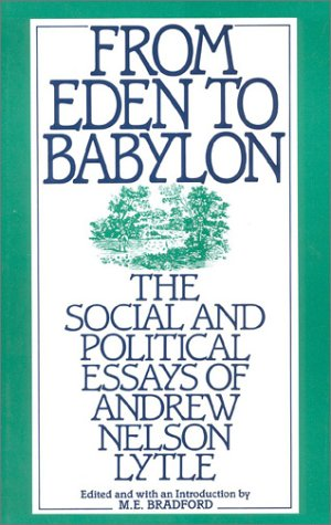 9780895265487: From Eden to Babylon: The Social and Political Essays of Andrew Nelson Lytle