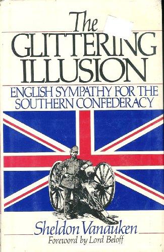 Glittering Illusion: English Sympathy for the Southern Confederacy: Vanauken, Sheldon